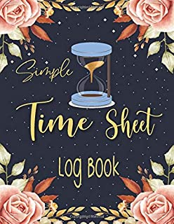 Simple Time Sheet Log Book: Daily Work Hours Log   Time Sheet Tracker  Employee Hour Tracker Log Book for small businesses