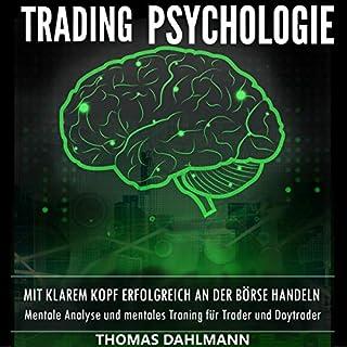Trading Psychologie     Mit klarem Kopf erfolgreich an der Börse Handeln - Mentale Analyse und mentales Training für Trader und Daytrader              Autor:                                                                                                                                 Thomas Dahlmann                               Sprecher:                                                                                                                                 Thomas Dahlmann                      Spieldauer: 3 Std. und 46 Min.     6 Bewertungen     Gesamt 4,7