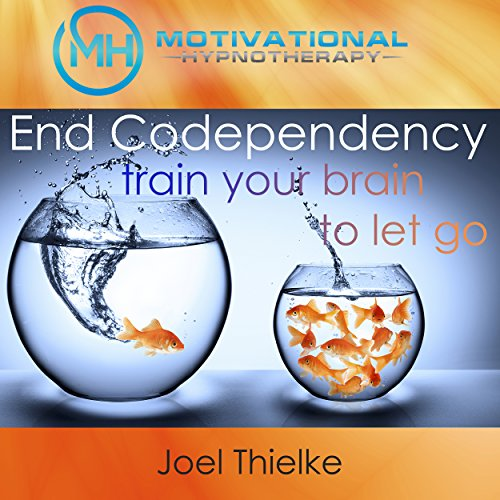 End Codependency: Train Your Brain to Let Go with Self-Hypnosis, Meditation and Affirmations cover art