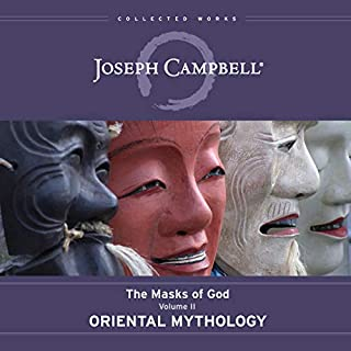 Oriental Mythology     The Masks of God, Volume II              Written by:                                                                                                                                 Joseph Campbell,                                                                                        David Kudler - editor                               Narrated by:                                                                                                                                 Arthur Morey                      Length: 21 hrs and 57 mins     1 rating     Overall 5.0