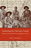 Sustaining the Cherokee Family: Kinship and the Allotment of an Indigenous Nation (First Peoples: New Directions in Indigenous Studies)