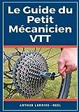 Le Guide du Petit Mécanicien VTT: livre entretien et réparation vélo/VTT (BOOKS ON DEMAND) (French Edition)