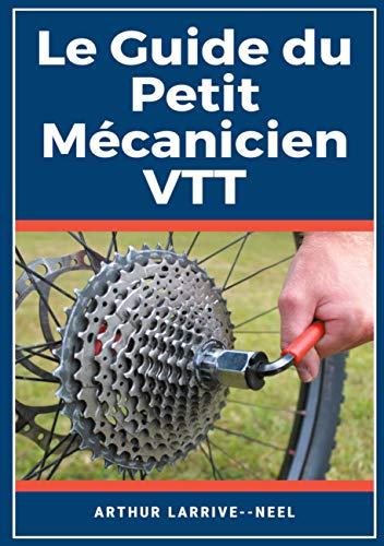 Le Guide du Petit Mécanicien VTT: livre entretien et réparation vélo/VTT