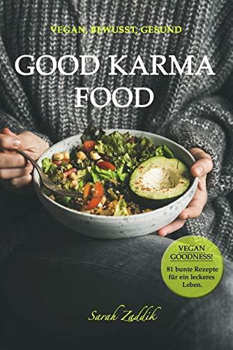 GOOD KARMA FOOD: Vegan, Bewusst, Gesund: VEGAN GOODNESS! 81 Rezepte für ein leckeres Leben.
