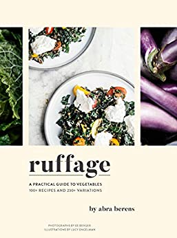 Ruffage: A Practical Guide to Vegetables by [Abra Berens, Lucy Engelman, Francis Lam, EE Berger]