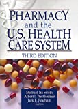 Pharmacy and the U.S. Health Care System, Third Edition