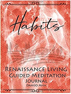 Habits Journal: Renaissance Living Guided Meditation Journal (Renaissance Living Guided Meditation Journals)