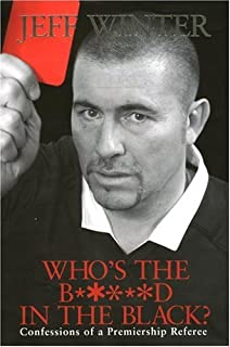 Whos the B*****d in the Black? Confessions of a Premiership Refe