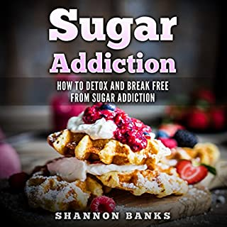 Sugar Addiction: How to Detox and Break Free from Sugar Addiction cover art