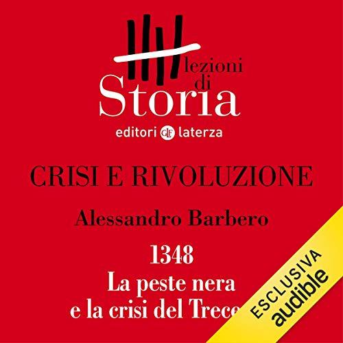 Crisi e rivoluzione - 1348. La peste nera e la crisi del Trecento audiobook cover art