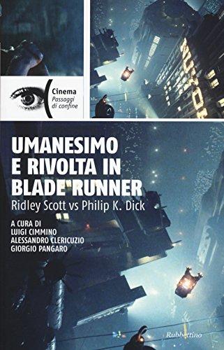 Umanesimo e rivolta in Blade Runner. Ridley Scott vs Philip K. Dick