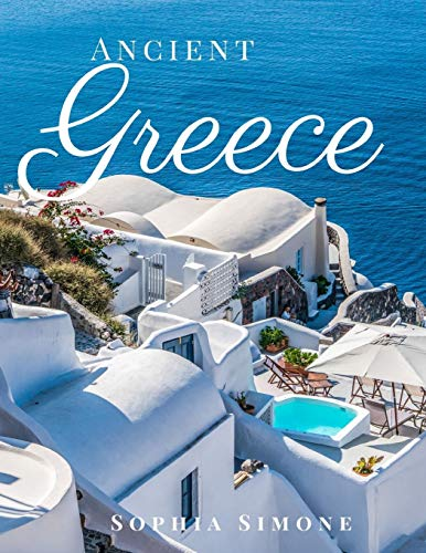 Ancient Greece: A Beautiful Photography Coffee Table Photobook Tour Guide Book with Photo Pictures of the Spectacular Country its Cities and Greek Islands within Europe (Picture Book)