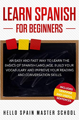 Learn Spanish for Beginners: An Easy and Fast Way To Learn the Basics of Spanish Language,Build Your Vocabulary and Improve Your Reading and Conversation Skills