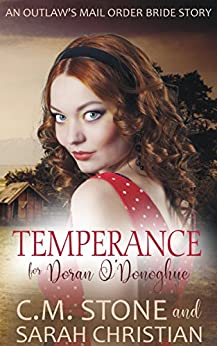 Temperance for Doran O'Donoghue (An Outlaw's Mail Order Bride Series Book 2) by [C.M. Stone, Sarah Christian]