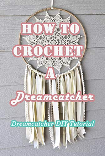 How To Crochet A Dreamcatcher: Dreamcatcher DIY Tutorial: Easy DIY Dream Catcher Tutorials