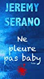 Ne pleure pas baby : Un thriller au suspense psychologique haletant !