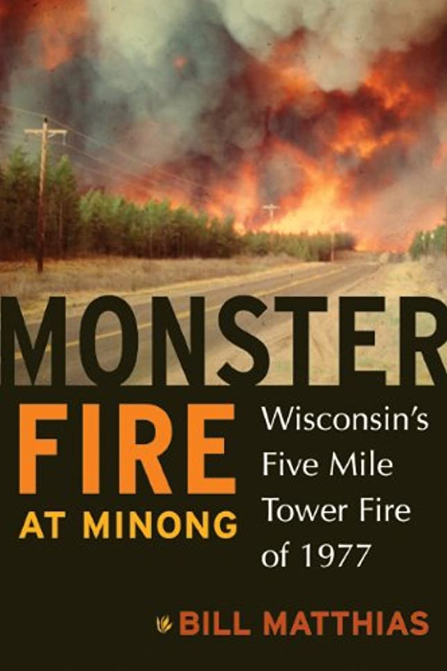コメント堤防確実Monster Fire at Minong: Wisconsin's Five Mile Tower Fire of 1977 (English Edition)