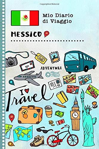 Messico Diario di Viaggio: Libro Interattivo Per Bambini per Scrivere, Disegnare, Ricordi, Quaderno da Disegno, Giornalino, Agenda Avventure – Attività per Viaggi e Vacanze Viaggiatore