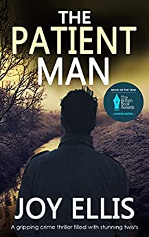THE PATIENT MAN a gripping crime thriller full of stunning twists (SHORTLISTED FOR CRIME AND THRILLER BOOK OF THE YEAR, BRITISH BOOK AWARDS 2021) (JACKMAN & EVANS 6) by [JOY ELLIS]