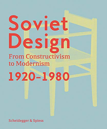 Soviet Design: From Constructivism To Modernism 1920–1980