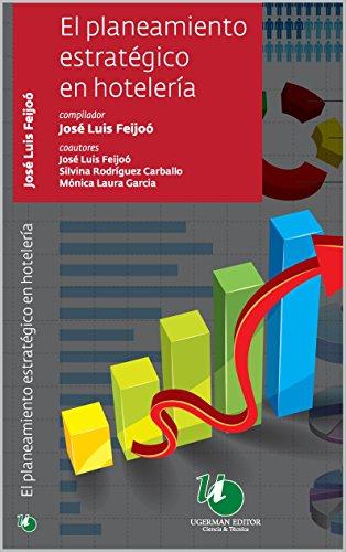 EL PLANEAMIENTO ESTRATÉGICO EN HOTELERÍA.: Planificación, estrategia, mercado, presupuestos y control presupuestario para proyectos hoteleros