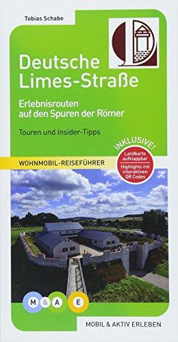 Deutsche Limes-Straße: Erlebnisrouten auf den Spuren der Römer (MOBIL & AKTIV ERLEBEN - Wohnmobil-Reiseführer)