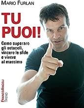 Tu puoi! Come superare gli ostacoli, vincere le sfide e vivere al massimo (Trend Vol. 258) (Italian Edition)