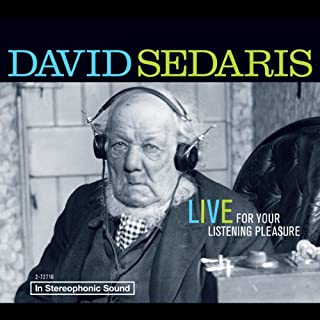 David Sedaris     Live for Your Listening Pleasure              By:                                                                                                                                 David Sedaris                               Narrated by:                                                                                                                                 David Sedaris                      Length: 1 hr and 14 mins     42 ratings     Overall 4.7