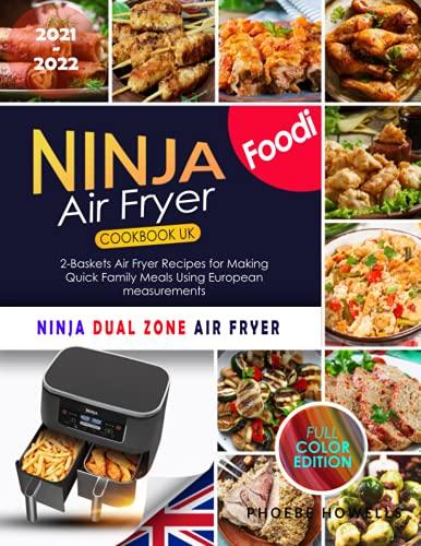 Ninja Foodi Air Fryer Cookbook UK: 2-Baskets Air Fryer Recipes For Making Quick Family Meals Using European measurements