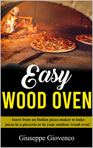 easy wood oven: All you have to know about pizza's cooking; learn to use the wood oven as the best Italian pizza makers!