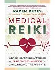 Medical Reiki: A Groundbreaking Approach to Using Energy Medicine for Challenging Treatments