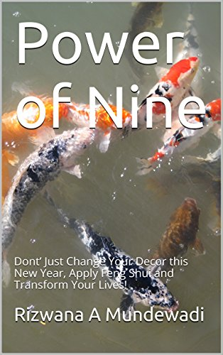 Power of Nine: Dont' Just Change Your Decor this New Year, Apply Feng Shui and Transform Your Lives! (English Edition)