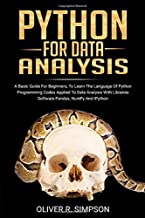 PYTHON FOR DATA ANALYSIS: A Basic Guide For Beginners, To Learn The Language Of Python Programming Codes Applied To Data Analysis With Libraries ... And IPython (MACHINE LEARNING WITH PYTHON)