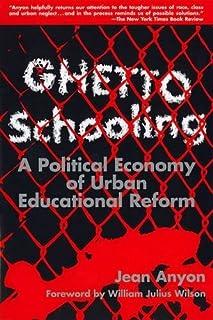 Ghetto Schooling: A Political Economy of Urban Educational Reform