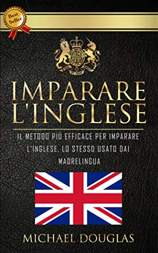 Imparare L'Inglese: Il Metodo Più Efficace Per Imparare L'Inglese, Lo Stesso Usato Dai Madrelingua. Corso Di Inglese Completo + Situazioni Reali + Vocabolario