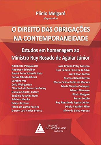 O Direito das Obrigações na Contemporaneidade: Estudos em Homenagem ao Ministro Ruy Rosado de Aguiar Júnior (Portuguese Edition)