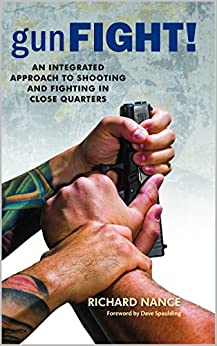 gunFight!: An Integrated Approach To Shooting And Fighting In Close Quarters by [Richard Nance]