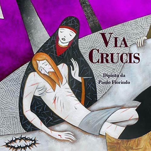 Via Crucis: dipinta da Paolo Fiorindo (Religione cristiana)