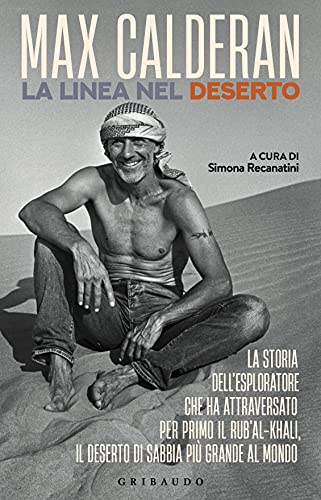 La linea nel deserto. La storia dell'esploratore che ha attraversato per primo il Rub'al-Khali, il deserto di sabbia più grande al mondo.