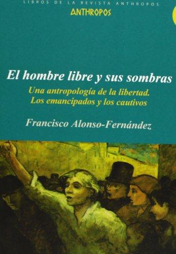 El Hombre Libre Y Sus Sombras (LIBROS DE LA REVISTA ANTHROPOS)