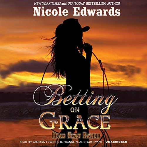 Betting on Grace     A Dead Heat Ranch Novel, Book 1              By:                                                                                                                                 Nicole Edwards                               Narrated by:                                                                                                                                 Vanessa Edwin,                                                                                        J. D. Franklin,                                                                                        Gus Evans                      Length: 10 hrs and 28 mins     5 ratings     Overall 4.6