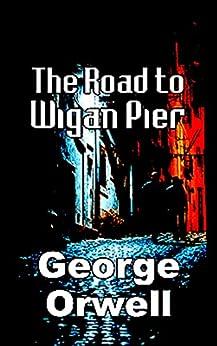 The Road to Wigan Pier (English Edition) por [George  Orwell]