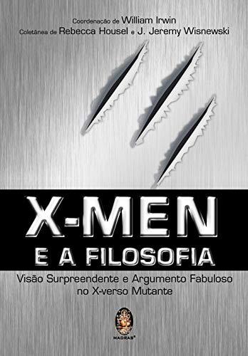 X-men e a filosofia: Visão surpreendente e argumento fabuloso no X-verso multante