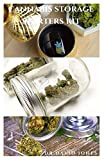 CANNABIS STORAGE STARTERS KIT: Step By Step Guide On Storing And Preserving Marijuana