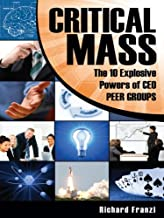 Critical Mass The 10 Explosive Powers of CEO PEER GROUPS