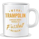 getshirts - Rahmenlos Geschenke - Tasse - Wenn Trampolin einfach wäre würde es Fussball heissen - orange - Uni Uni