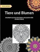 Tiere und Blumen: Grosses Malbuch mit rund 50 Mandala-Designs mit Tier- und Blumenmotiven, die Erwachsenen helfen, Stress abzubauen.