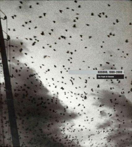 Kosovo 1999-2000: The Flight of Reason (Photography)