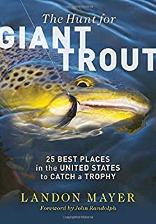 The Hunt for Giant Trout: 25 Best Places in the United States to Catch a Trophy