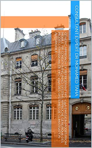 GENERIC APPROACH OF REFRIGERANT HFC-134a EMISSION MODES FROM MOBILE AIR CONDITIONING (MAC) SYSTEMS APPROCHE GENERIQUE DES MODES D'EMISSIONS DE HFC-134a ... DE CLIMATISATION AUTOMOBILE (French Edition)